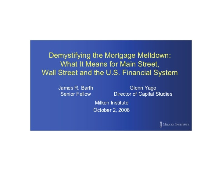 Demystifying the Mortgage Meltdown:      What It Means for Main Street, Wall Street and the U.S. Financial System      Jam...