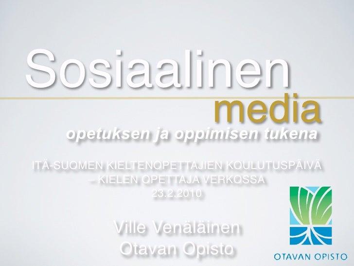 Sosiaalinen                      media     opetuksen ja oppimisen tukena ITÄ-SUOMEN KIELTENOPETTAJIEN KOULUTUSPÄIVÄ       ...