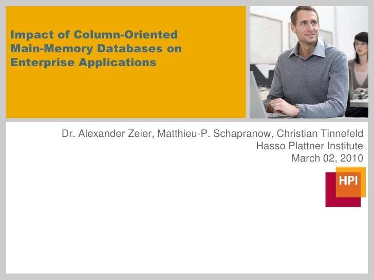 Impact of Column-OrientedMain-Memory Databases on Enterprise Applications<br />Dr. Alexander Zeier, Matthieu-P. Schapranow...