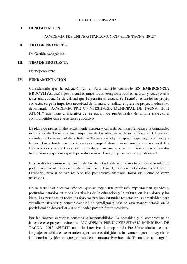 """PROYECTO EDUCATIVO 2012 I. DENOMINACIÓN """"ACADEMIA PRE UNIVERSITARIA MUNICIPAL DE TACNA 2012"""" II. TIPO DE PROYECTO De Gesti..."""