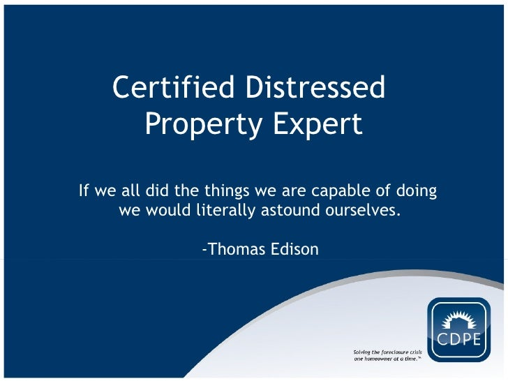 Certified Distressed  Property Expert If we all did the things we are capable of doing  we would literally astound ourselv...