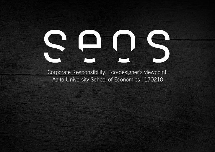 Corporate Responsibility: Eco-designer's viewpoint                               Aalto University School of Economics   17...
