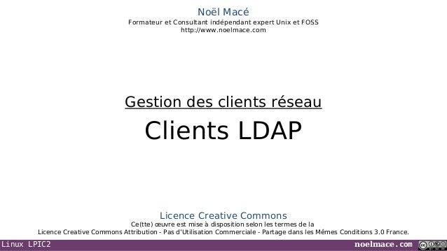 Linux LPIC2 noelmace.com Noël Macé Formateur et Consultant indépendant expert Unix et FOSS http://www.noelmace.com Clients...