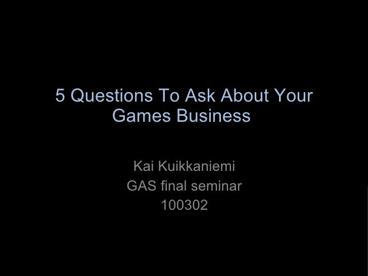 5 Questions To Ask About Your Games Business  Kai Kuikkaniemi GAS final seminar 100302