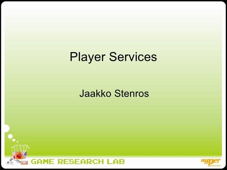 GaS: Player Services - Jaakko Stenros