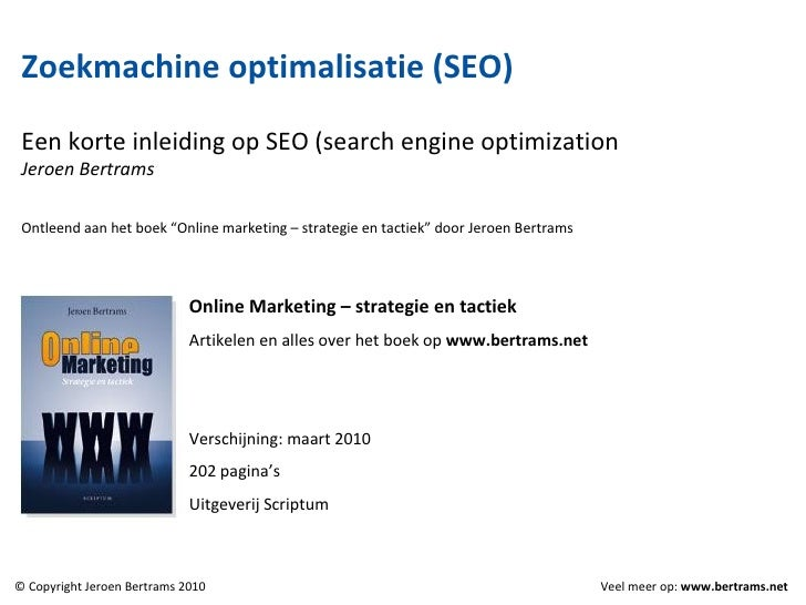 Zoekmachine optimalisatie (SEO)   Een korte inleiding op SEO (search engine optimization) Jeroen Bertrams Ontleend aan het...