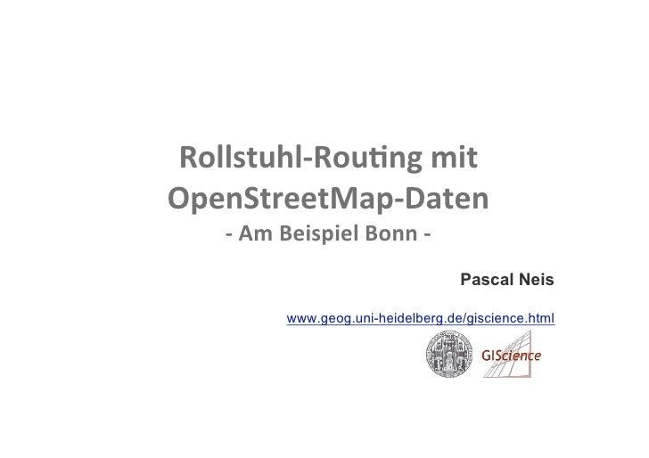 Rollstuhl‐Rou)ngmit OpenStreetMap‐Daten    ‐AmBeispielBonn‐                                    Pascal Neis       ...