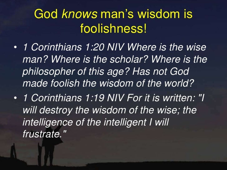 1 Corinthians 3:19 For the wisdom of this world is ...