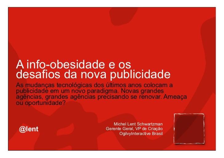 A info-obesidade e os desafios da nova publicidade As mudanças tecnológicas dos últimos anos colocam a publicidade em um n...