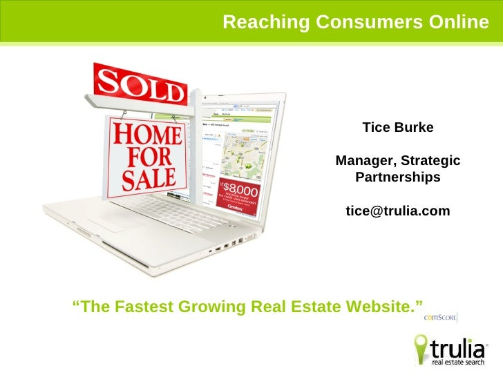 """Reaching Consumers Online """" The Fastest Growing Real Estate Website.""""  Tice Burke Manager, Strategic Partnerships [email_a..."""