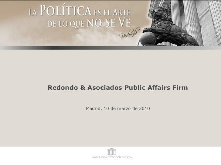 Redondo & Asociados Public Affairs Firm Madrid, 10 de marzo de 2010