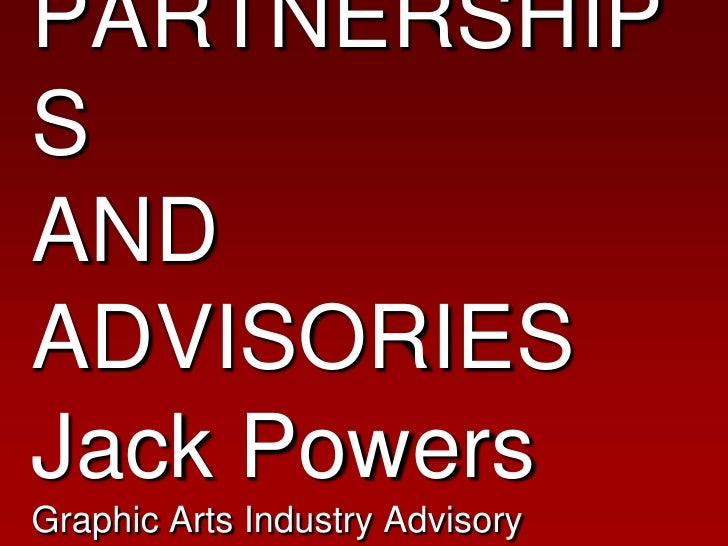 PARTNERSHIPSAND ADVISORIESJack PowersGraphic Arts Industry Advisory Commission<br />