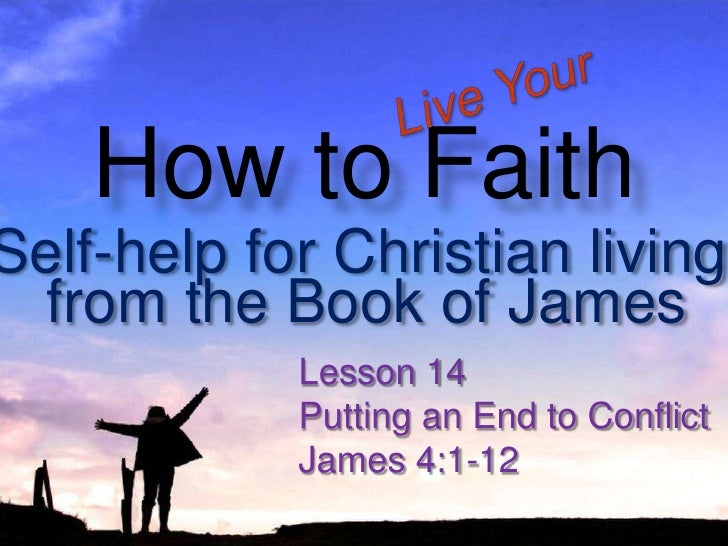 100314 How To Live Your Faith 14 Putting An End To Conflict   James 4 1 12