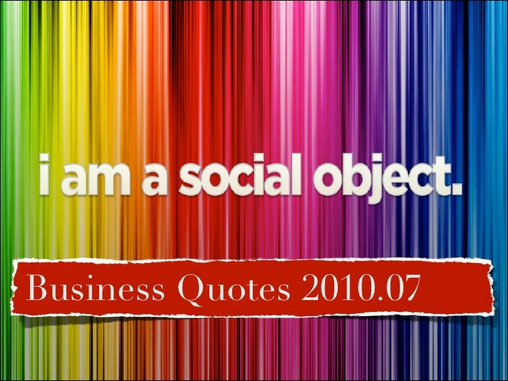 I'm a social object. Business Quotes, July 2010