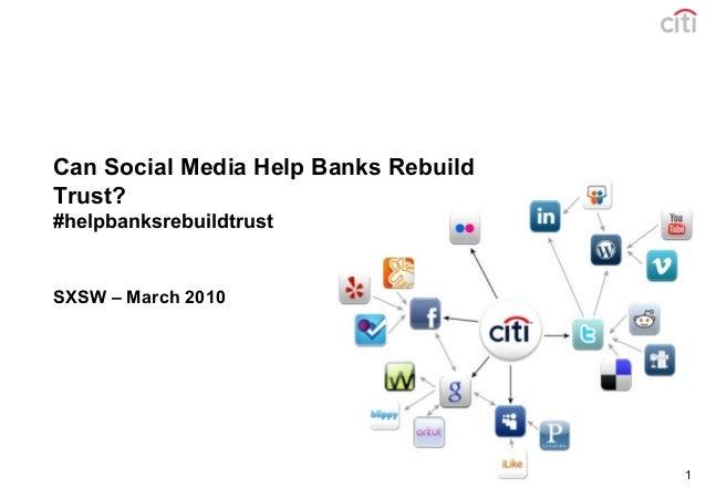 1 Can Social Media Help Banks Rebuild Trust? #helpbanksrebuildtrust SXSW – March 2010