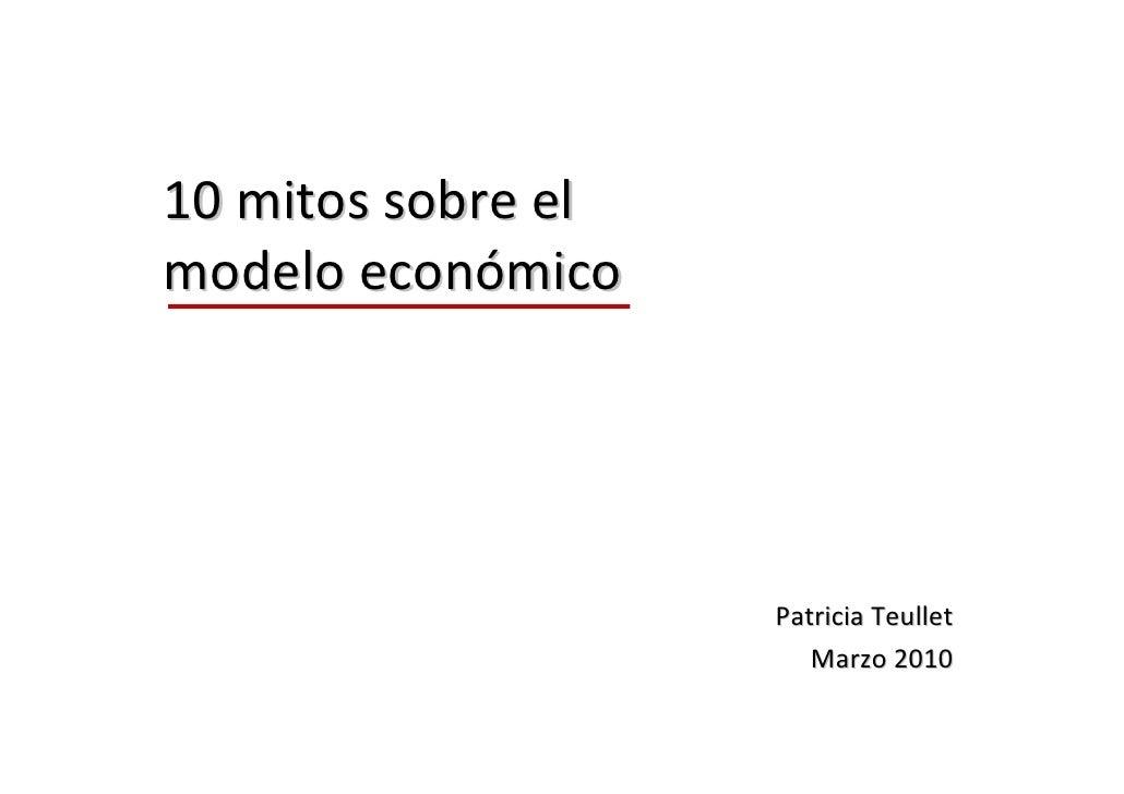 Diez mitos sobre el modelo económico  Por Patricia Teullet