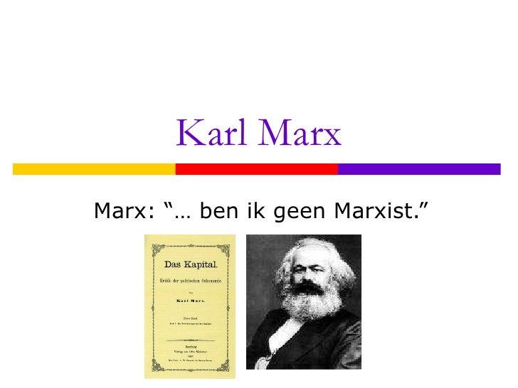 """Karl Marx Marx: """"… ben ik geen Marxist."""""""