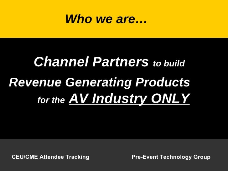 Channel Partners  to build Revenue Generating Products   for the   AV Industry ONLY Who we are…