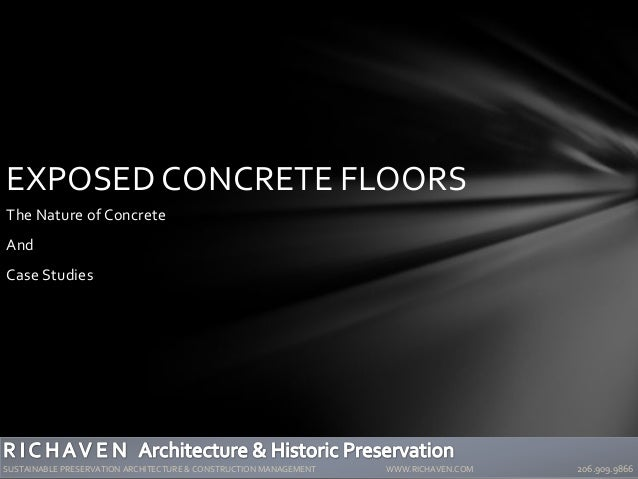 EXPOSED CONCRETE FLOORS The Nature of Concrete And Case Studies SUSTAINABLE PRESERVATION ARCHITECTURE & CONSTRUCTION MANAG...