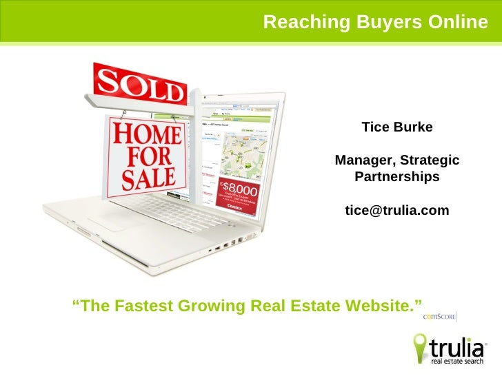 "Reaching Buyers Online "" The Fastest Growing Real Estate Website.""  Tice Burke Manager, Strategic Partnerships [email_addr..."