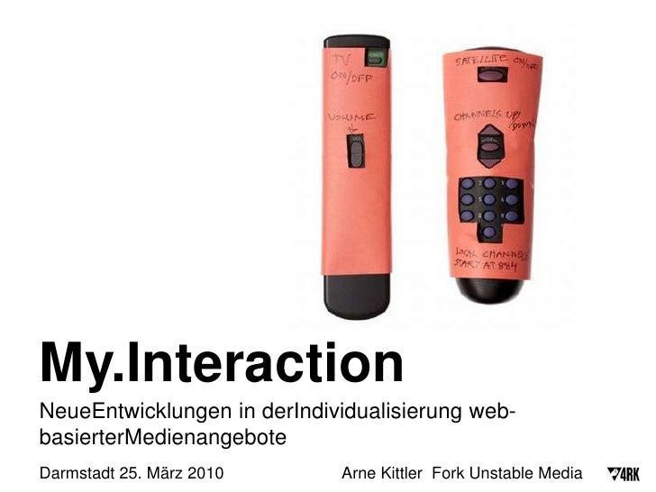 My.Interaction<br />NeueEntwicklungen in derIndividualisierung web-basierterMedienangebote<br />Darmstadt 25. März 2010   ...