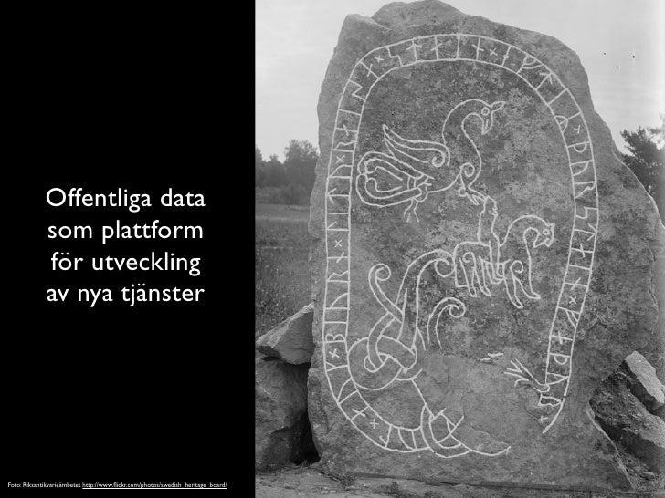 Offentliga data              som plattform              för utveckling              av nya tjänster     Foto: Riksantikvar...