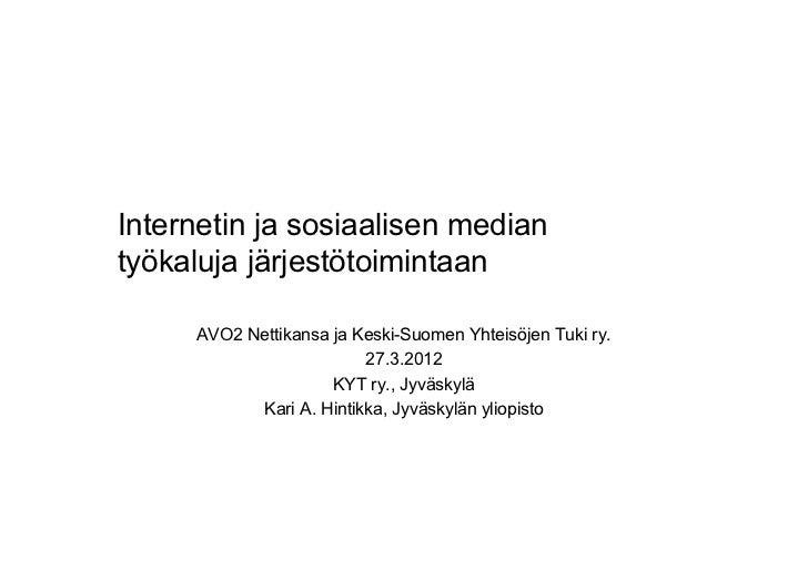 Internetin ja sosiaalisen mediantyökaluja järjestötoimintaan     AVO2 Nettikansa ja Keski-Suomen Yhteisöjen Tuki ry.      ...