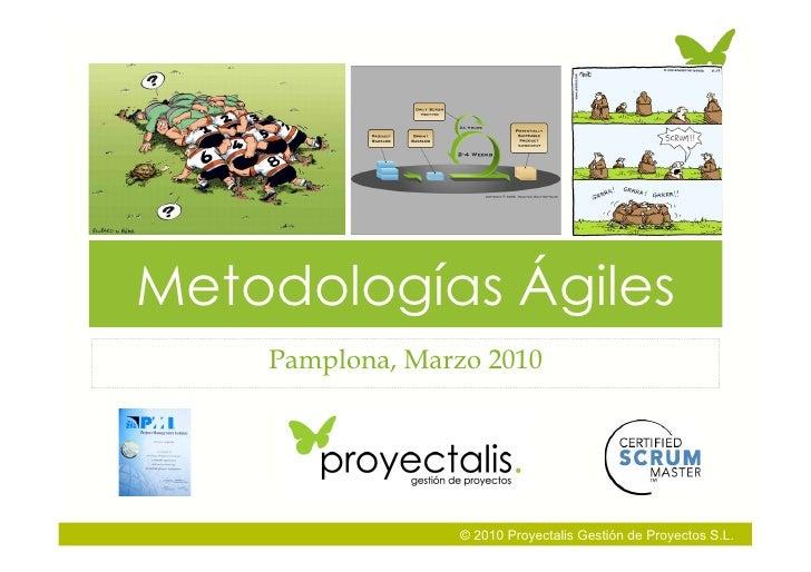 Metodologías Ágiles     Pamplona, Marzo 2010                      © 2010 Proyectalis Gestión de Proyectos S.L.