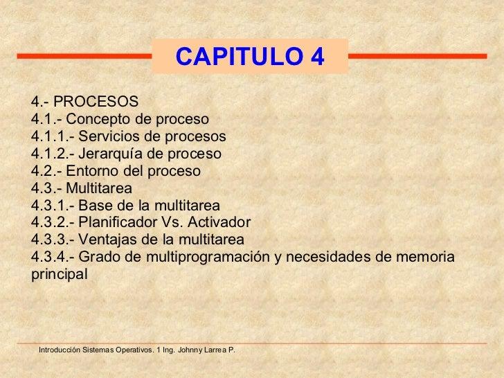 Introducción Sistemas Operativos. 1 Ing. Johnny Larrea P. 4.- PROCESOS 4.1.- Concepto de proceso 4.1.1.- Servicios de proc...