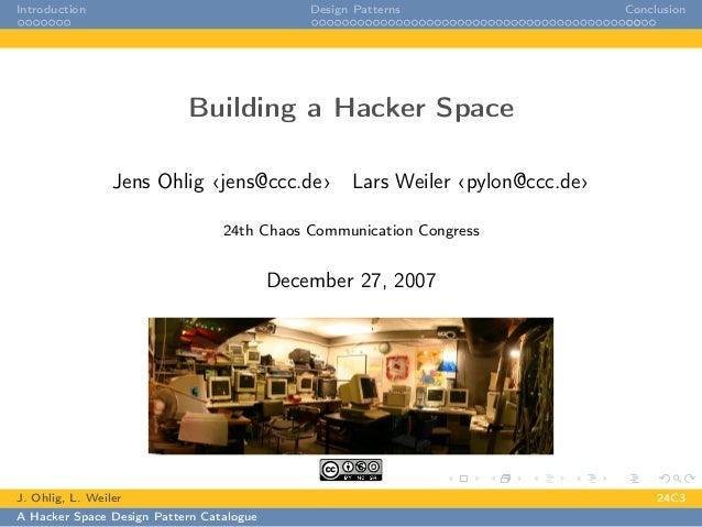Introduction Design Patterns ConclusionBuilding a Hacker SpaceJens Ohlig ‹jens@ccc.de› Lars Weiler ‹pylon@ccc.de›24th Chao...