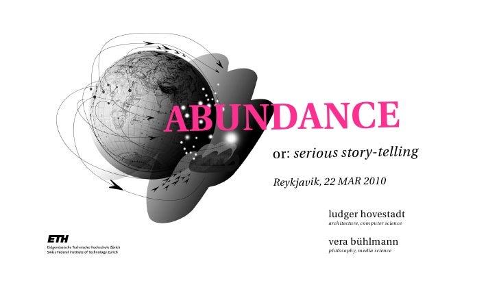 ABUNDANCE     or: serious story-telling     Reykjavik, 22 MAR 2010                ludger hovestadt               architect...