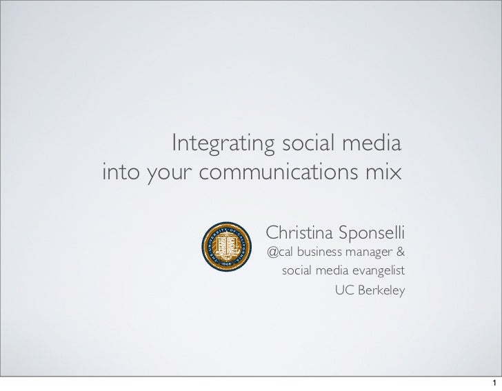 Integrating social media into your communications mix                  Christina Sponselli                  @cal business ...