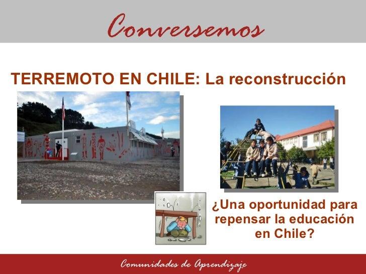 ¿Una oportunidad para repensar la educación en Chile? Conversemos Comunidades de Aprendizaje TERREMOTO EN CHILE: La recons...