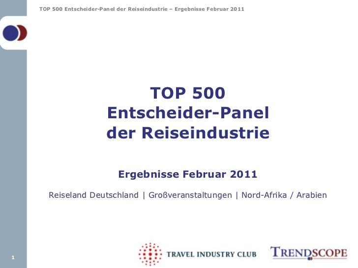 TOP 500Entscheider-Panelder ReiseindustrieErgebnisse Februar 2011Reiseland Deutschland | Großveranstaltungen | Nord-Afrika...