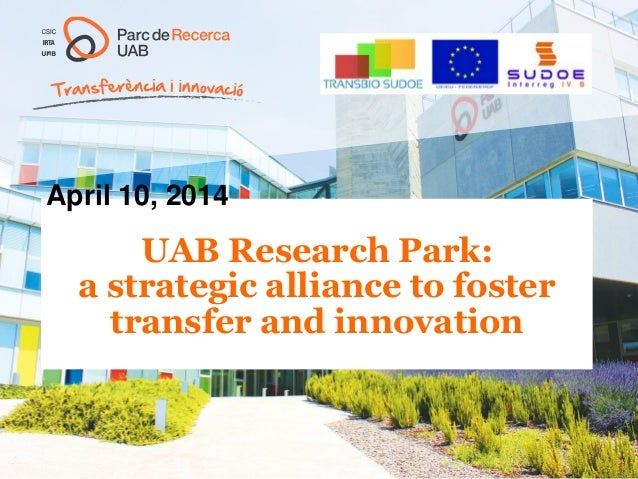 UAB Research Park: a strategic alliance to foster transfer and innovation April 10, 2014