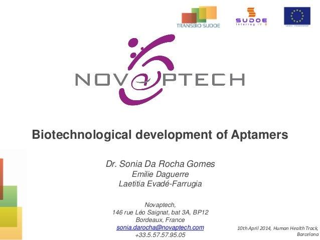 Biotechnological development of Aptamers Dr. Sonia Da Rocha Gomes Emilie Daguerre Laetitia Evadé-Farrugia Novaptech, 146 r...