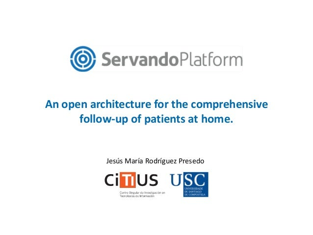 An open architecture for the comprehensive follow-up of patients at home. Jesús María Rodríguez Presedo