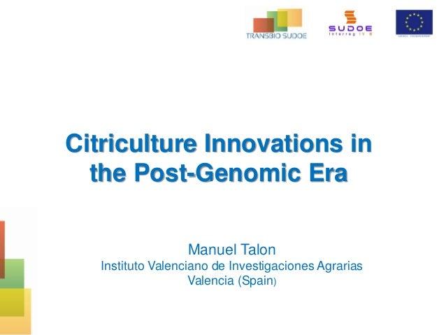 Citriculture Innovations in the Post-Genomic Era Manuel Talon Instituto Valenciano de Investigaciones Agrarias Valencia (S...