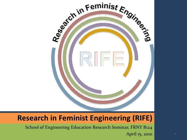 Research in Feminist Engineering (RIFE)   School of Engineering Education Research Seminar, FRNY B124                     ...