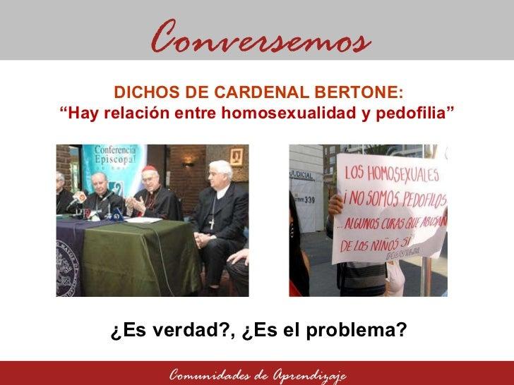 """¿Es verdad?, ¿Es el problema? Comunidades de Aprendizaje DICHOS DE CARDENAL BERTONE: """" Hay relación entre homosexualidad y..."""