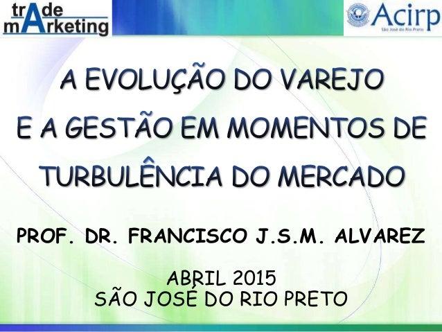 PROF. DR. FRANCISCO J.S.M. ALVAREZ ABRIL 2015 SÃO JOSÉ DO RIO PRETO