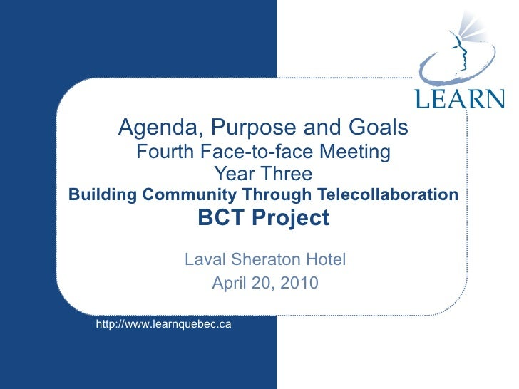 Agenda, Purpose and Goals Fourth Face-to-face Meeting Year Three Building Community Through Telecollaboration BCT Project ...