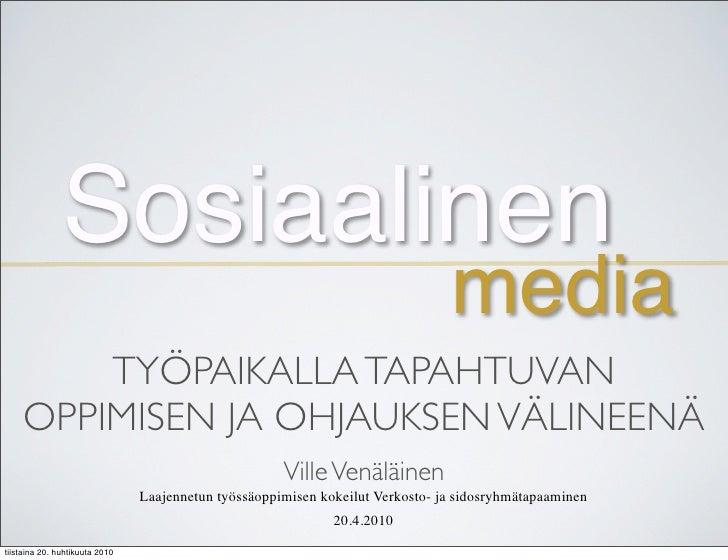 100420 sosiaalinen media työpaikalla tapahtuvan oppimisen ja ohjauksen välineenä
