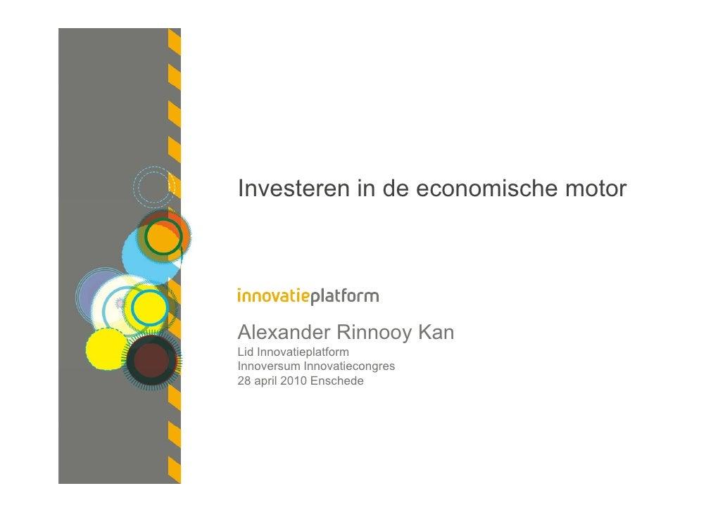 Investeren in de economische motor     Alexander Rinnooy Kan Lid Innovatieplatform Innoversum Innovatiecongres 28 april 20...