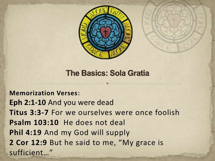The Basics: Sola Gratia<br />Memorization Verses:<br />Eph 2:1-10 And you were dead<br />Titus 3:3-7 For we ourselves were...