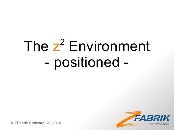 2       The z Environment          - positioned -   © ZFabrik Software KG 2010