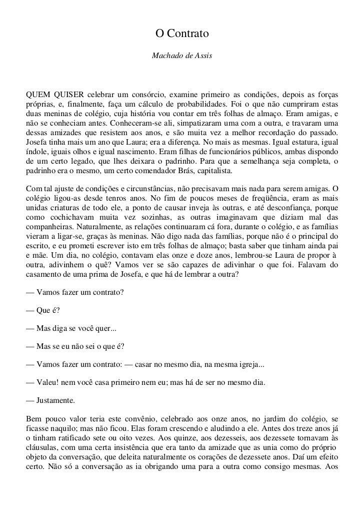 O Contrato                                     Machado de AssisQUEM QUISER celebrar um consórcio, examine primeiro as cond...