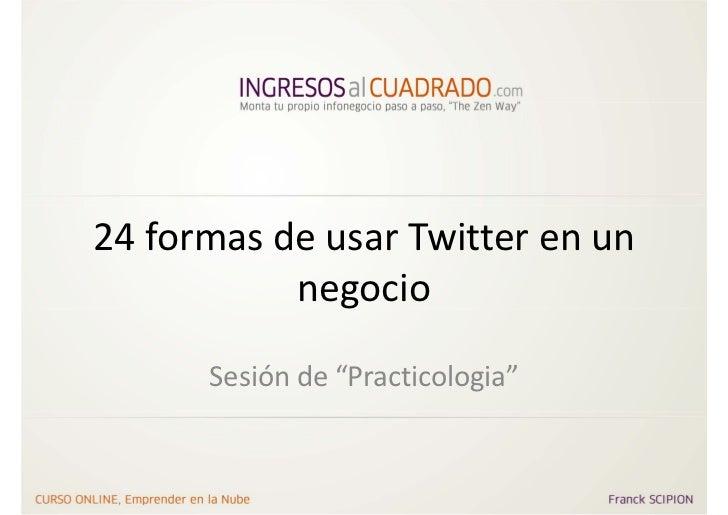 """24formasdeusarTwitter enun           negocio      Sesiónde""""Practicologia"""""""