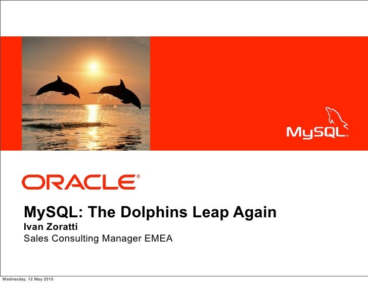 <Insert Picture Here>              MySQL: The Dolphins Leap Again          Ivan Zoratti          Sales Consulting Manager ...