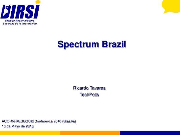 Diálogo Regional sobre Sociedad de la Información                                   Spectrum Brazil                       ...